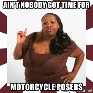 Sassy Black Woman - ain't nobody got time for motorcycle posers