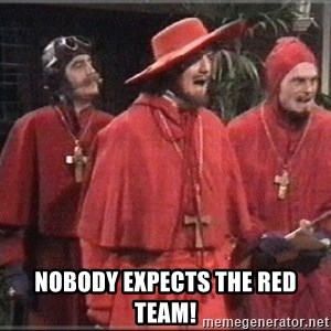 spanish inquisition - nobody expects the red team!