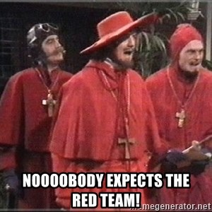 spanish inquisition - noooobody expects the       red team!