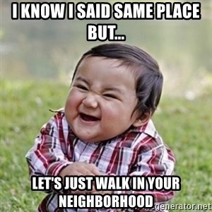 evil toddler kid2 - i know i said same place but... let's just walk in your neighborhood
