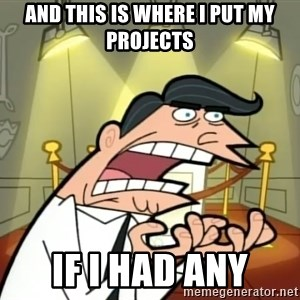 If I had one- Timmy's Dad - And this is where I put my projects IF I HAD ANY