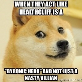 """Dogeeeee - WHen they act like healthcliff is a  """"byronic hero"""" and not just a nasty villian"""