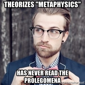 "Scumbag Analytic Philosopher - theorizes ""metaphysics"" has never read the prolegomena"