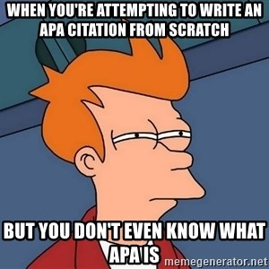 Futurama Fry - When you're attempting to write an APA citation from scratch but you don't even know what apa is