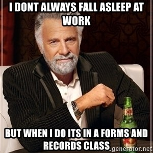 Most Interesting Man - I dont always fall asleep at work but when i do its in a forms and records class