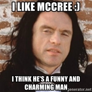 Disgusted Tommy Wiseau - i like mccree :) i think he's a funny and charming man