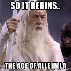 White Gandalf - SO IT BEGINS.. THE AGE OF ALLE IN LA