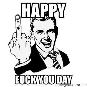 middle finger - Happy  Fuck you day