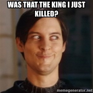 Peter Parker Spider Man - Was that the King i just killed?