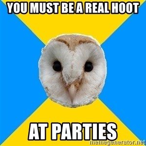 Bipolar Owl - You must be a real hoot At parties