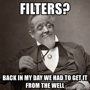 1889 [10] guy - Filters? back in my day we had to get it from the well