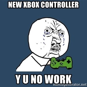 Y U No - new xbox controller y u no work