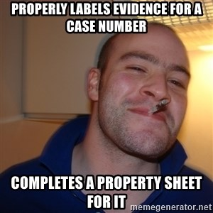 Good Guy Greg - properly labels evidence for a case number completes a property sheet for it