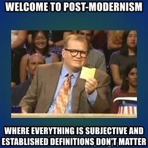 drew carey - Welcome to post-modernism Where everything is subjective and established definitions don't matter
