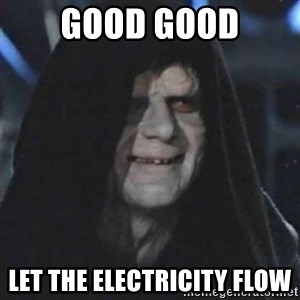 Sith Lord - Good good let the electricity flow