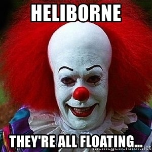 Pennywise the Clown - Heliborne They're all floating...