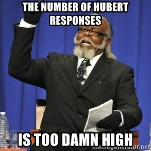 Rent Is Too Damn High - the number of hubert responses is TOO DAMN high