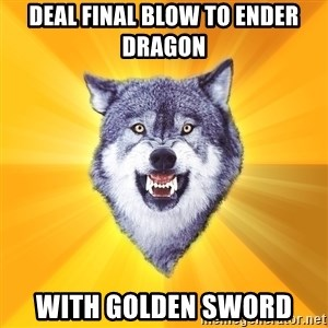 Courage Wolf - Deal final blow to Ender Dragon With golden sword