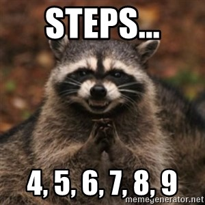 evil raccoon - Steps... 4, 5, 6, 7, 8, 9