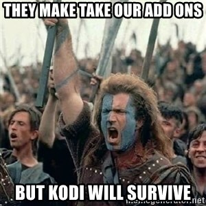 Brave Heart Freedom - They make take our add ons  But kodi will survive