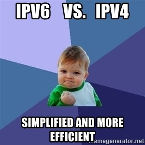 Success Kid - IPv6    VS.   IPv4 Simplified and more efficient
