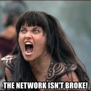 xena mad - The network isn't broke!