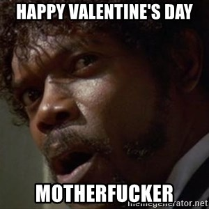 Angry Samuel L Jackson - Happy Valentine's Day Motherfucker