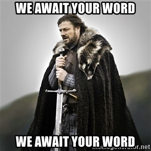 Game of Thrones - We await your word We await your word