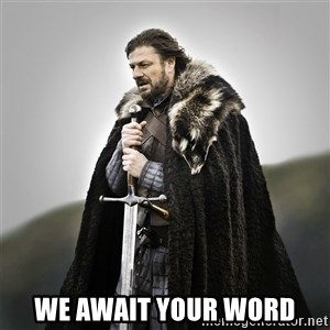 Game of Thrones - We await your word