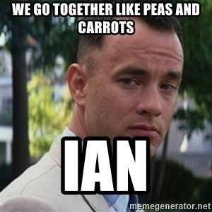 forrest gump - We go together like peas and carrots Ian