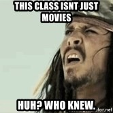 Jack Sparrow Reaction - This Class Isnt Just Movies Huh? Who knew.