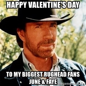Chuck Norris  - Happy Valentine's Day To My Biggest RUGHEAD Fans JUNE & FAYE