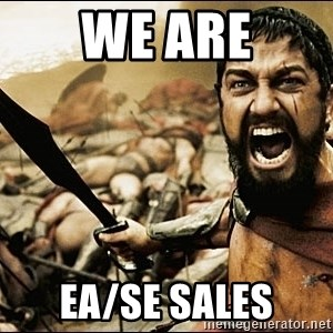 This Is Sparta Meme - We are EA/SE SALES