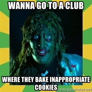 Old Greg - Wanna go to a club  Where they bake inappropriate cookies