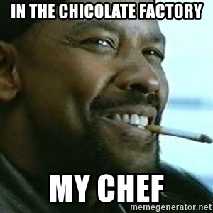 My Nigga Denzel - In the Chicolate Factory My chef