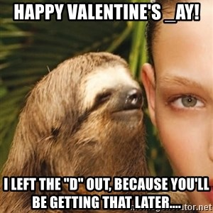 """The Rape Sloth - Happy Valentine's _ay! I left the """"D"""" out, because you'll be getting that later...."""