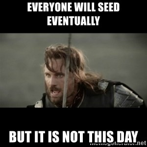 But it is not this Day ARAGORN - Everyone will seed eventually But it is not this day