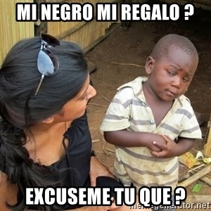 you mean to tell me black kid - mi negro mi regalo ? excuseme tu que ?