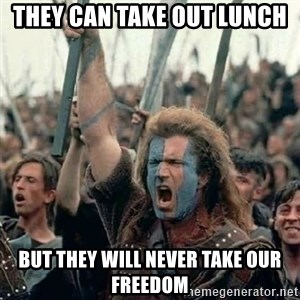 Brave Heart Freedom - They can take out lunch but they will never take our freedom