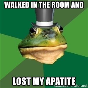 Foul Bachelor Frog - walked in the room and  Lost my APATITE