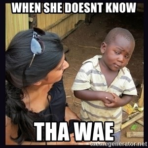 Skeptical third-world kid - When she doesnt know tha Wae