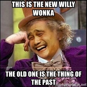yaowonkaxd - This is the new Willy Wonka The old one is the thing of the past