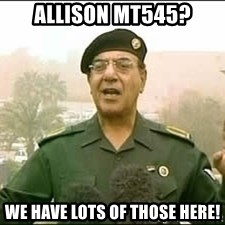 Baghdad Bob - Allison MT545? We HAVE LOTS OF THOSE HERE!