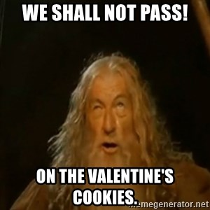 Gandalf You Shall Not Pass - We shall not pass! On the Valentine's cookies.