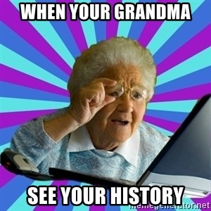 old lady - when your grandma  see your history