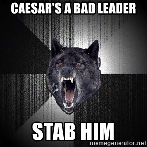 xymixihb - Caesar's a bad leader Stab him