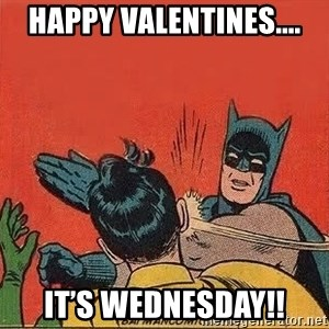 batman slap robin - Happy Valentines.... IT'S WEDNESDAY!!