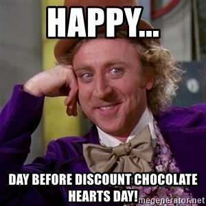 Willy Wonka - Happy... Day Before Discount Chocolate Hearts Day!