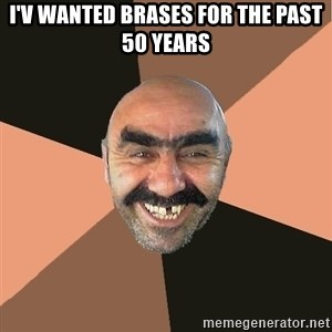 Provincial Man - I'v wanted brases for the past 50 years