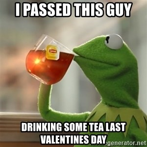 Kermit The Frog Drinking Tea - i passed this guy  drinking some tea last valentines day